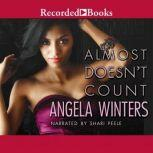 Almost Doesn't Count, Angela Winters