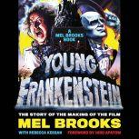 Young Frankenstein: A Mel Brooks Book The Story of the Making of the Film, Mel Brooks