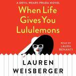 When Life Gives You Lululemons, Lauren Weisberger