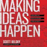 Making Ideas Happpen Overcoming the Obstacles Between Vision and Reality, Scott Belsky