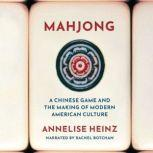 Mahjong A Chinese Game and the Making of Modern American Culture, Annelise Heinz