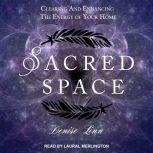 Sacred Space Clearing and Enhancing the Energy of Your Home, Denise Linn
