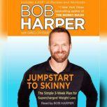 Jumpstart to Skinny The Simple 3-Week Plan for Supercharged Weight Loss, Bob Harper