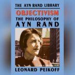 Objectivism The Philosophy of Ayn Rand, Leonard Peikoff