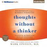 Thoughts Without a Thinker Psychotherapy from a Buddhist Perspective, Mark Epstein, M.D.