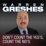 Don't Count the Yes's, Count the No's, Warren Greshes