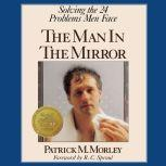 The Man in the Mirror Solving the 24 Problems Men Face, Patrick Morley
