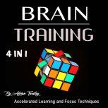 Brain Training Accelerated Learning and Focus Techniques, Adrian Tweeley