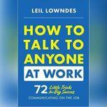 How to Talk to Anyone at Work 72 Little Tricks for Big Success in Business Relationships, Leil Lowndes