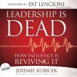 Leadership is Dead How Influence is Reviving It, Jeremie Kubicek