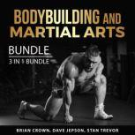 Bodybuilding and Martial Arts Bundle, 3 in 1 Bundle Kickboxing For Beginners, Martial Arts Handbook and All About Muscles and Bodybuilding, Brian Crown