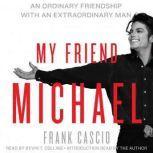 My Friend Michael An Ordinary Friendship with an Extraordinary Man, Frank Cascio