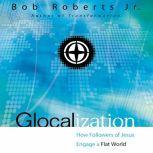 Glocalization How Followers of Jesus Engage a Flat World, Bob Roberts  Jr.