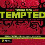 When Young Men Are Tempted Sexual Purity for Guys in the Real World, William Perkins