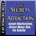 The Secrets of Attraction Instant Manifestation; Attract Money Now; The Solution, Joe Vitale