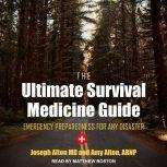 The Ultimate Survival Medicine Guide Emergency Preparedness for ANY Disaster, ARNP Alton