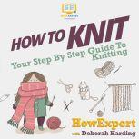 How To Knit Your Step By Step Guide To Knitting, HowExpert