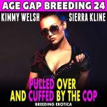 Pulled Over And Cuffed By The Cop : Age Gap Breeding 24  (Breeding Erotica), Kimmy Welsh