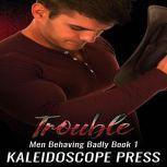 Trouble Men Behaving Badly, Kaleidoscope Press