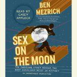 Sex on the Moon The Amazing Story Behind the Most Audacious Heist in History, Ben Mezrich