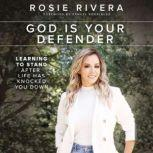 God Is Your Defender Learning to Stand After Life Has Knocked You Down, Rosie Rivera