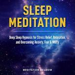 Sleep Meditation Deep Sleep Hypnosis for Stress Relief, Relaxation, and Overcoming Anxiety, Fear & Worry, Meditation Meadow