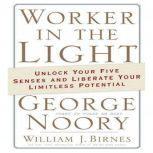 Worker in the Light Unlock Your Five Senses and Liberate Your Limitless Potential, George Noory