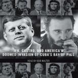 The Brilliant Disaster JFK, Castro, and America's Doomed Invasion of Cuba, Jim Rasenberger