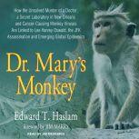 Dr. Mary's Monkey How the Unsolved Murder of a Doctor, a Secret Laboratory in New Orleans and Cancer-Causing Monkey Viruses Are Linked to Lee Harvey Oswald, the JFK Assassination and Emerging Global Epidemics, Edward T. Haslam