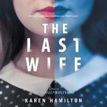 The Last Wife A Novel, Karen Hamilton