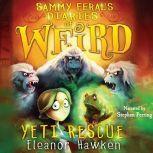 Sammy Feral's Diaries of Weird: Yeti Rescue, Eleanor Hawken