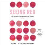Seeing Red The One Book Every Woman Needs to Read. Period., Kirsten Karchmer