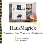 HausMagick Transform Your Home with Witchcraft, Erica Feldmann