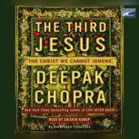 The Third Jesus The Christ We Cannot Ignore, Deepak Chopra, M.D.