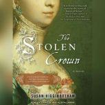 The Stolen Crown It Was a Secret Marriage--One That Changed the Fate of England Forever, Susan Higginbotham
