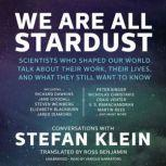 We Are All Stardust Scientists Who Shaped Our World Talk about Their Work, Their Lives, and What They Still Want to Know, Stefan Klein