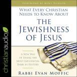 What Every Christian Needs to Know About the Jewishness of Jesus A New Way of Seeing the Most Influential Rabbi in History, Evan Moffic