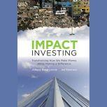 Impact Investing Transforming How We Make Money While Making a Difference, Antony Bugg-Levine