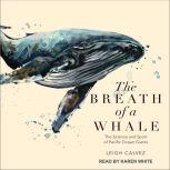 The Breath of a Whale The Science and Spirit of Pacific Ocean Giants, Leigh Calvez