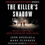 The Killer's Shadow The FBI's Hunt for a White Supremacist Serial Killer, John E. Douglas