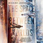 The Space Between Worlds A Novel, Micaiah Johnson