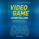 Video Game Storytelling What Every Developer Needs to Know about Narrative Techniques, Evan Skolnick