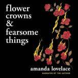 Flower Crowns and Fearsome Things, Amanda Lovelace