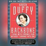 Backbone Living with Chronic Pain without Turning into One, Karen Duffy