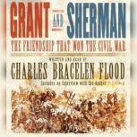 Grant and Sherman The Friendship That Won the Civil War, Charles Bracelen Flood