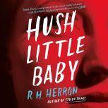 Hush Little Baby A Novel, R. H. Herron