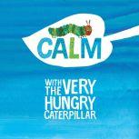 Calm with The Very Hungry Caterpillar, Eric Carle
