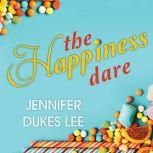 The Happiness Dare Pursuing Your Heart's Deepest, Holiest, and Most Vulnerable Desire, Jennifer Dukes Lee