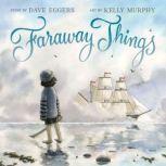 Faraway Things, Dave Eggers