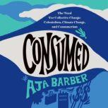 Consumed The Need for Collective Change: Colonialism, Climate Change, and Consumerism, Aja Barber